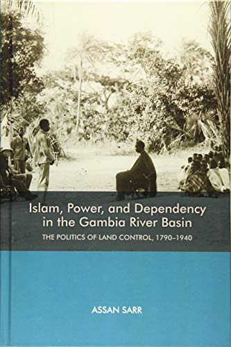 Islam, Power, and Dependency in the Gambia River - The Politics of Land Control, 1790-1940 (Rochester Studies in African History and the Diaspora)