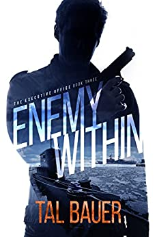 Enemy Within : The Executive Office #3 by [Tal Bauer]
