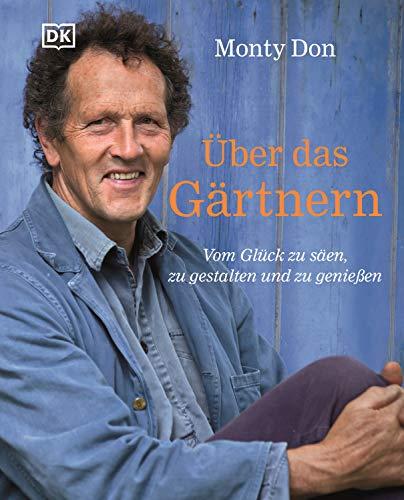Über das Gärtnern: Vom Glück zu säen, zu gestalten und zu genießen. Der Garten-Bestseller aus England