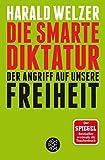 Die smarte Diktatur: Der Angriff auf unsere Freiheit - Harald Welzer