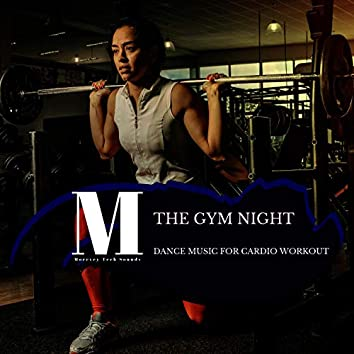 The Gym Night - Dance Music For Cardio Workout