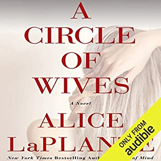 A Circle of Wives                   By:                                                                                                                                 Alice LaPlante                               Narrated by:                                                                                                                                 George Newbern,                                                                                        Betsy Zajko,                                                                                        Nan McNamara,                   and others                 Length: 9 hrs and 37 mins     399 ratings     Overall 3.8