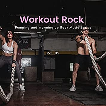 Workout Rock - Pumping And Warming Up Rock Music Series, Vol. 02