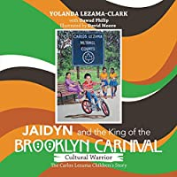 Cultural Warrior Jaidyn and the King of the Brooklyn Carnival: The Carlos Lezama Children's Story