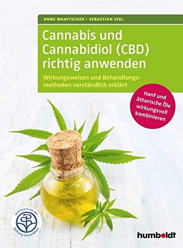 Cannabis und Cannabidiol (CBD) richtig anwenden: Wirkungsweisen und Behandlungsmethoden verständlich erklärt. Hanf und ätherische Öle wirkungsvoll ... Zertifiziert von der Stiftung Gesundheit.