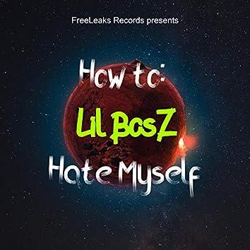 How to: Hate Myself