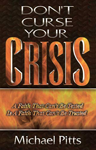 Don't Curse Your Crisis: A Faith That Can't Be Tested Is a Faith That Can't Be Trusted (English Edition)