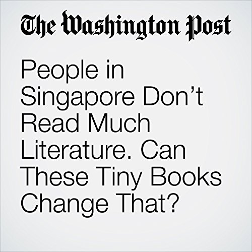 People in Singapore Don't Read Much Literature. Can These Tiny Books Change That? copertina