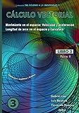 Cálculo vectorial Libro 3-Parte II: Movimiento en el espacio: velocidad y aceleración - Longitud de arco en el espacio y curvatura