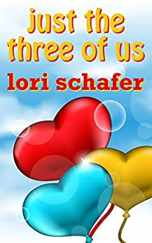 Just the Three of Us: An Erotic Romantic Comedy for the Commitment-Challenged by [Lori Schafer]