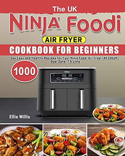 The UK Ninja Foodi Air Fryer Cookbook For Beginners: 1000-Day Easy and Healthy Recipes for Your Ninja Foodi Air Fryer [AF300UK], Dual Zone, 7.6 Litre