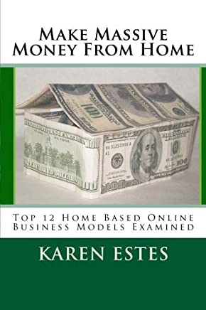 Make Massive Money From Home: Top 12 Home Based Online Business Models Examined by Karen Estes (2011-06-03)