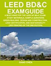 LEED BD&C Exam Guide: A Must-Have for the LEED AP BD+C Exam: Study Materials, Sample Questions, Green Building Design and Construction, LEED ... of the 2nd Edition) (Leed Exam Guides)