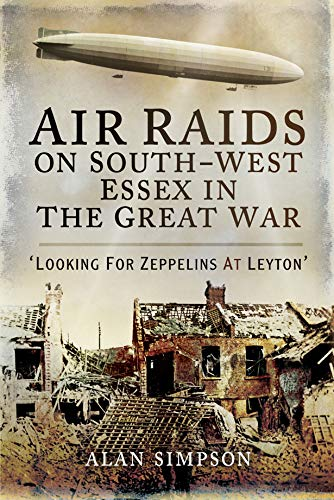 Air Raids on South-West Essex in the Great War: Looking for Zeppelins at Leyton (English Edition)