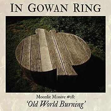 Moonlit Missive #18: 'Old World Burning'