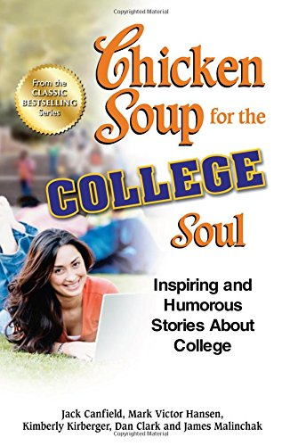 Compare Textbook Prices for Chicken Soup for the College Soul: Inspiring and Humorous Stories About College Chicken Soup for the Soul Original ed. Edition ISBN 9781623610845 by Canfield, Jack,Hansen, Mark Victor,Kirberger, Kimberly