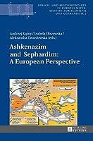 Ashkenazim and Sephardim: A European Perspective (Sparch-und Kulturkontakte in Europas Mitte Studien Zur Slawistik Und Germanistik)
