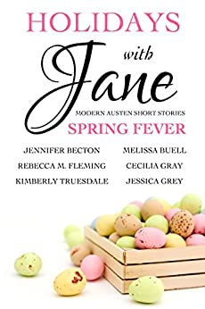 Holidays with Jane: Spring Fever by [Jessica Grey, Cecilia Gray, Melissa Buell, Rebecca M. Fleming, Kimberly Truesdale, Jennifer Becton]