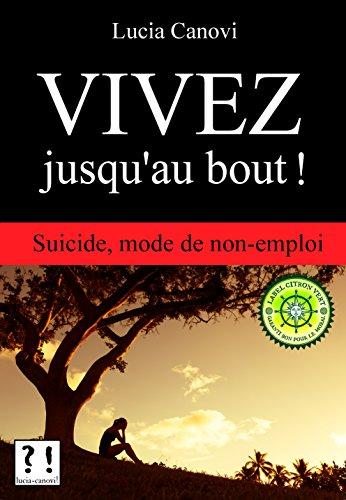 Vivez jusqu'au bout !: Suicide, mode de non-emploi (Antidépresseurs, mensonges, et conséquences... t. 5)