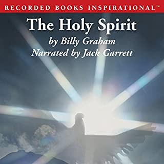 The Holy Spirit     Activating God's Power in Your Life              By:                                                                                                                                 Billy Graham                               Narrated by:                                                                                                                                 Jack Garrett                      Length: 10 hrs and 42 mins     295 ratings     Overall 4.7