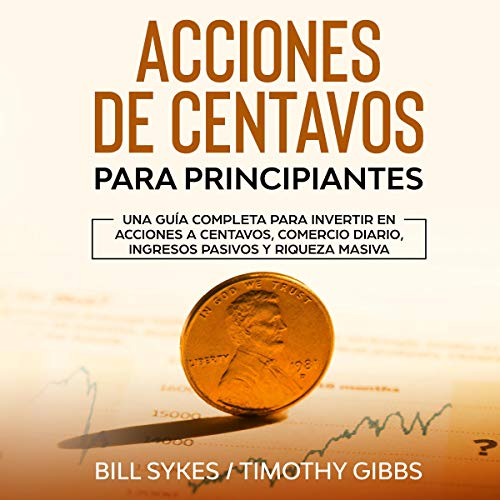 Acciones De Centavos Para Principiantes [Penny Shares for Beginners] Audiobook By Bill Sykes, Timothy Gibbs cover art