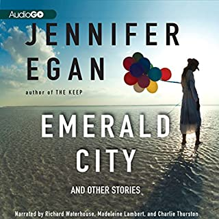 Emerald City                   By:                                                                                                                                 Jennifer Egan                               Narrated by:                                                                                                                                 Charlie Thurston,                                                                                        Madeleine Lambert,                                                                                        Richard Waterhouse                      Length: 5 hrs and 31 mins     29 ratings     Overall 3.8