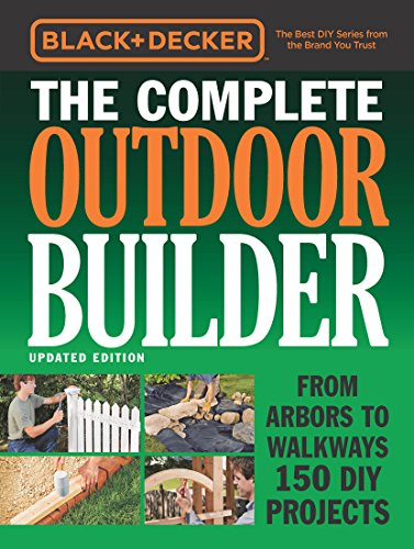 Black & Decker The Complete Outdoor Builder - Updated Edition:From Arbors to Walkways 150 DIY Projects (Black & Decker Complete Guide) by [Editors of Cool Springs Press]