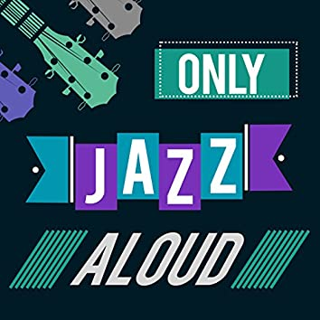 Only Jazz Aloud