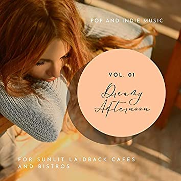 Dreamy Afternoon - Pop And Indie Music For Sunlit Laidback Cafes And Bistros, Vol. 01