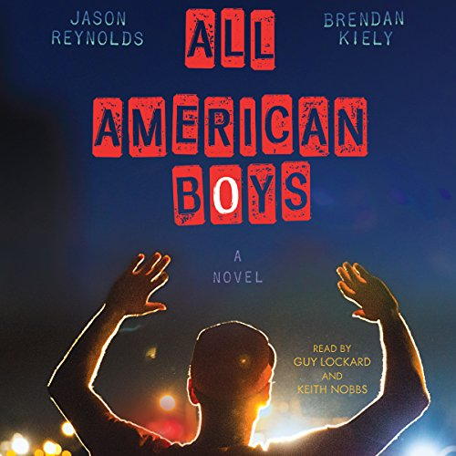 All American Boys                   Written by:                                                                                                                                 Jason Reynolds,                                                                                        Brendan Kiely                               Narrated by:                                                                                                                                 Guy Lockard,                                                                                        Keith Nobbs                      Length: 6 hrs and 35 mins     4 ratings     Overall 5.0