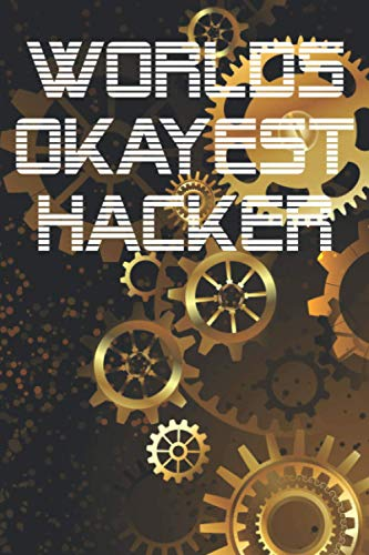 Worlds Okayest Hacker: Notebook For Hackers And Computer Programmers Lined