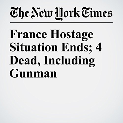 France Hostage Situation Ends; 4 Dead, Including Gunman copertina