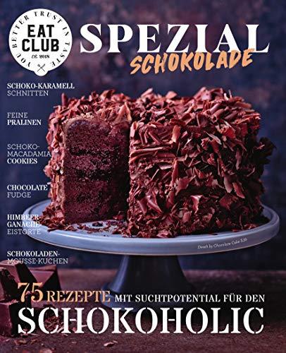 EATCLUB SPEZIAL - SCHOKOLADE 60 Rezepte mit Suchtpotenzial für den Schokoholic