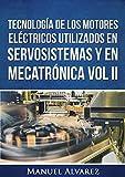 Tecnología de los motores eléctricos utilizados en servosistemas y en mecatrónica Vol. II (Tecnología de los dispositivos eléctricos en servosistemas y mecatrónica nº 1)