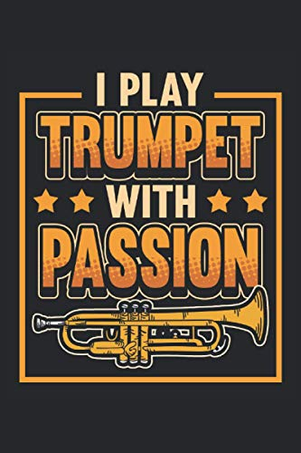 Trompete Notizbuch I play trumpet with passion: Notizbuch für Blasorchester, Musiker und Orchester / Tagebuch / Journal für Notizen und Planungen / Planer und Erinnerungen
