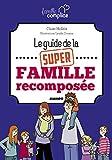 Famille complice : Le guide de la super famille recomposée