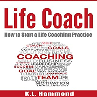 Life Coach     How to Start a Life Coaching Practice              By:                                                                                                                                 K. L. Hammond                               Narrated by:                                                                                                                                 Michael Hatak                      Length: 1 hr and 3 mins     68 ratings     Overall 3.8