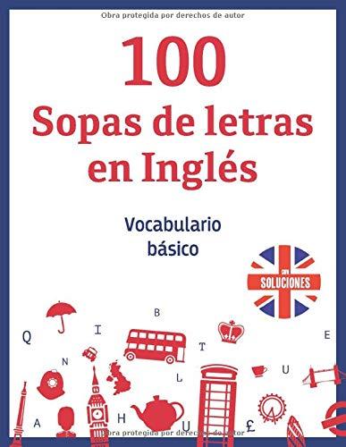 100 Sopas de letras en Inglés – Vocabulario básico: Libro de rompecabezas para aprender inglés y mejora tu vocabulario – para adultos y niños inteligentes – soluciones inclusivas