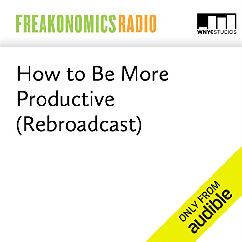 How to Be More Productive (Rebroadcast) audiobook cover art