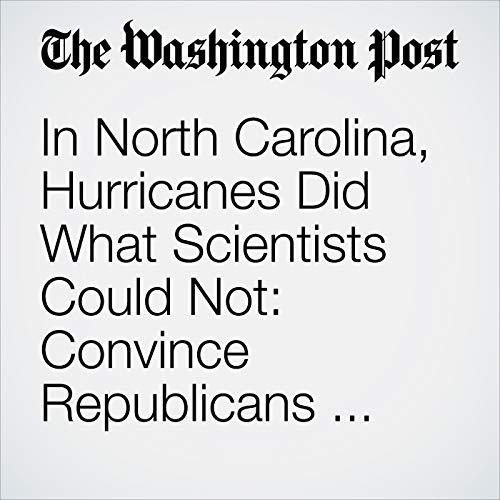 In North Carolina, Hurricanes Did What Scientists Could Not: Convince Republicans That Climate Change Is Real copertina