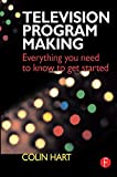 Television Program Making: Everything you need to know to get started (English Edition)