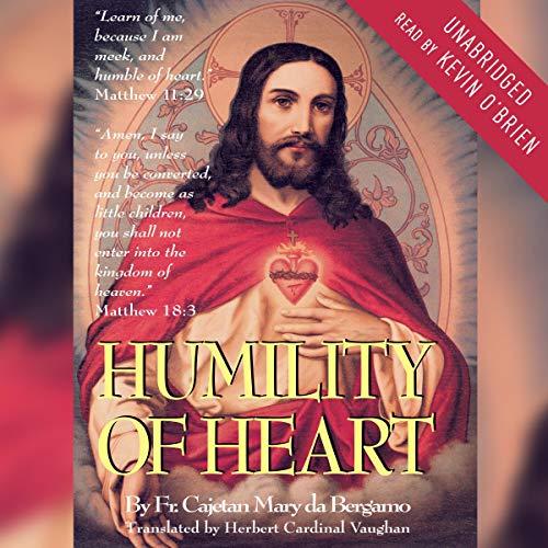 Humility of Heart Audiobook By Fr. Cajetan Mary da Bergamo cover art