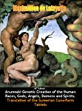 Anunnaki Genetic Creation of the Human Races, Gods, Angels, Demons and Spirits. Translation of the Sumerian Cuneiform  Tablets. 10th Edition