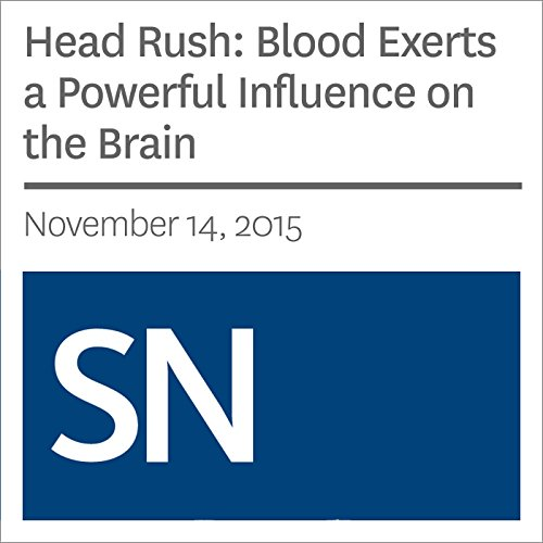 Head Rush: Blood Exerts a Powerful Influence on the Brain cover art