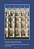 Westminster Part I: The Art, Architecture and Archaeology of the Royal Abbey (The British Archaeological Association Conference Transactions)