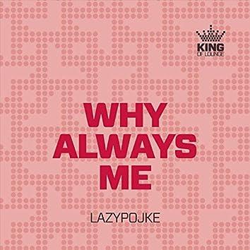 Why Always Me