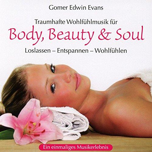 Body, Beauty & Soul: Traumhafte Wohlfülmusik zum Loslassen - Entspannen - Wohlfühlen