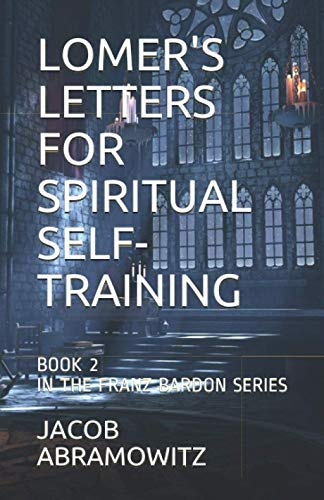LOMER'S LETTERS FOR SPIRITUAL SELF-TRAINING: BOOK 2 IN THE FRANZ BARDON SERIES