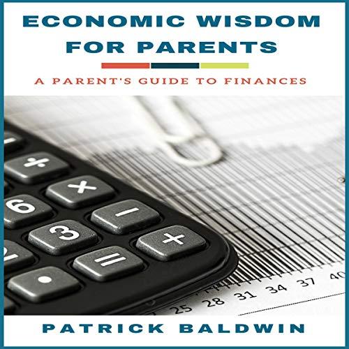 Economic Wisdom for Parents: A Parent's Guide to Finances cover art