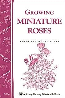 Growing Miniature Roses: Storey's Country Wisdom Bulletin A-116 (Storey/Garden Way Publishing Bulletin)